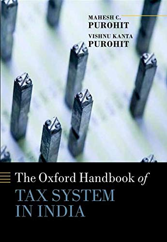The Oxford Handbook of Tax System in India: An Analysis of Tax Policy and Governance: Mahesh C. ...