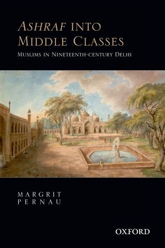 9780198092285: Ashraf into Middle Classes: Muslims in Nineteenth-century Delhi