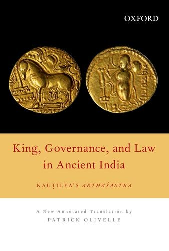 9780198096269: [(King, Governance, and Law in Ancient India: Kautilya's Arthasastra)] [Author: Professor of Sanskrit and Indian Religions Chair of the Department of Asian Studies and Director of the Center for Asian Studies Patrick Olivelle] published on (January, 2013)