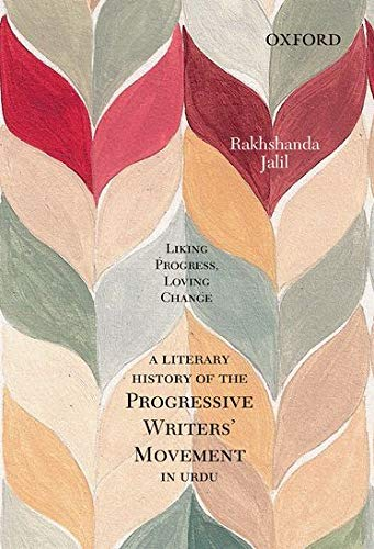 Liking Progress, Loving Change: A Literary History of the Progressive Writers` Movement in Urdu: ...