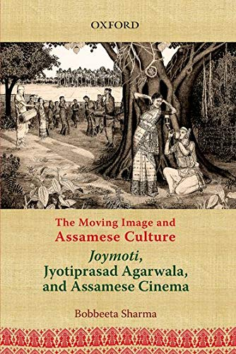 The Moving Image and Assamese Culture: Joymoti, Jyotiprasad Aggarwala and Assamese Cinema: Bobbeeta...