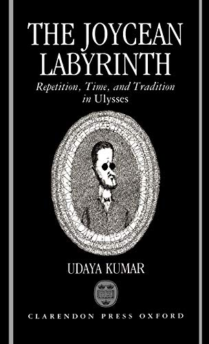 9780198112211: The Joycean Labyrinth: Repetition, Time, and Tradition in Ulysses (Oxford English Monographs)