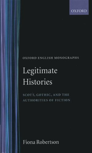 9780198112242: Legitimate Histories: Scott, Gothic, and the Authorities of Fiction (Oxford English Monographs)