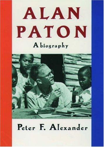 Alan Paton: A Biography: Alexander, Peter F.