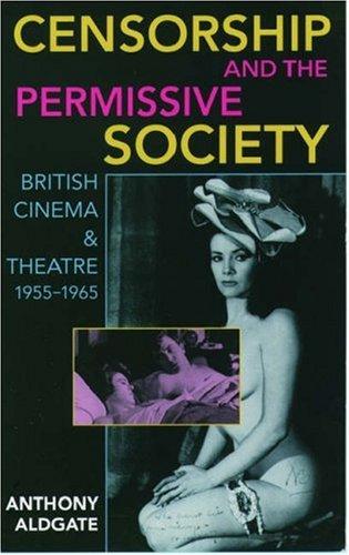 9780198112419: Censorship and the Permissive Society: British Cinema and Theatre, 1955-1965