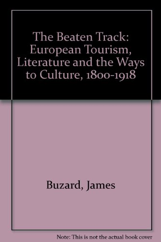 """9780198112952: The Beaten Track: European Tourism, Literature, And the Ways to """"Culture"""", 1800-1918"""