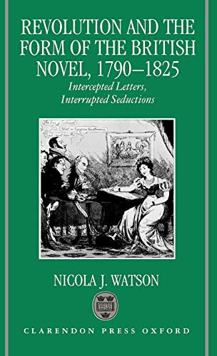 9780198112976: Revolution and the Form of the British Novel, 1790-1825: Intercepted Letters, Interrupted Seductions