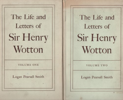 Life and Letters of Sir Henry Wotton (Oxford Reprints): Logan Pearsall Smith