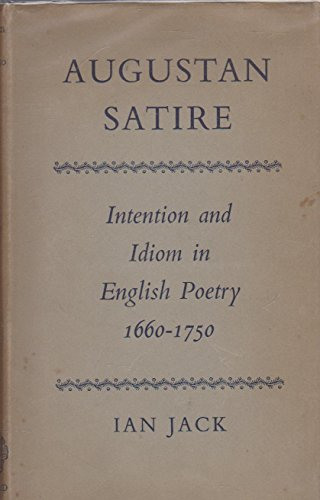 9780198115540: Augustan satire: intention and idiom in English poetry 1660-1750.