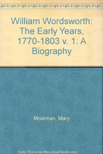 William Wordsworth: The Early Years, 1770-1803 v.: Mary Moorman