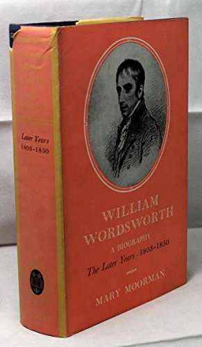William Wordsworth: A Biography, The Later Years 1803-1850: Mary Moorman