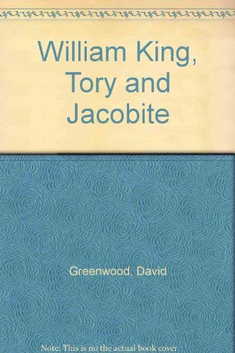 William King, Tory and Jacobite (9780198116837) by David Greenwood