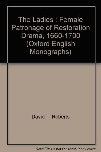 9780198117438: The Ladies: Female Patronage of Restoration Drama, 1660-1700 (Oxford English Monographs)