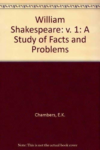 William Shakespeare: A Study of Facts and: Chambers, E. K.