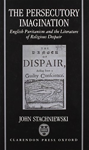 9780198117810: The Persecutory Imagination: English Puritanism and the Literature of Religious Despair