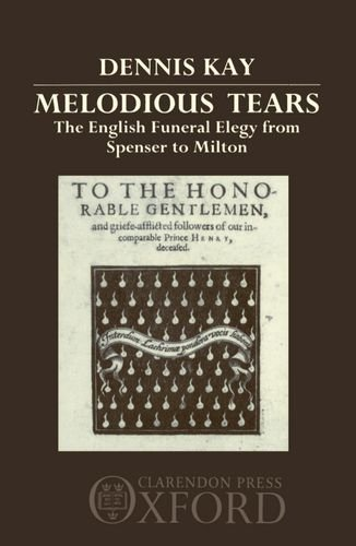 9780198117896: Melodious Tears: The English Funeral Elegy from Spenser to Milton (Oxford English Monographs)