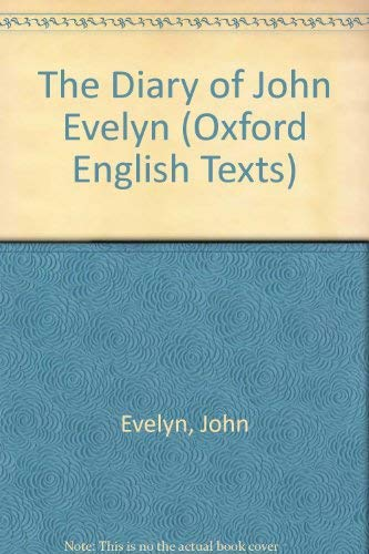 The Diary of John Evelyn: Now first printed in full from the manuscripts belonging to Mr. John ...