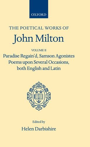 9780198118206: The Poetical Works of John Milton, Volume II: Paradise Regain'd, Samson Agonistes, Poems Upon Several Occasions, both English and Latin (Oxford Scholarly Classics)