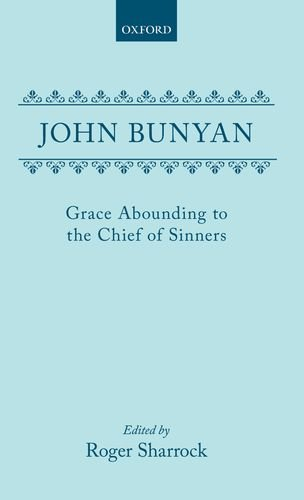 Grace Abounding to the Chief of Sinners: John Bunyan
