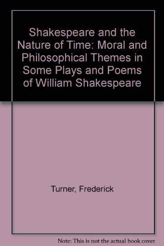 Shakespeare and the Nature of Time: Moral and Philosophical Themes in Some Plays and Poems of ...