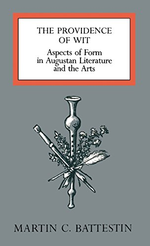 The Providence of Wit: Aspects of Form in Augustan Literature and the Arts (0198120524) by Martin C. Battestin