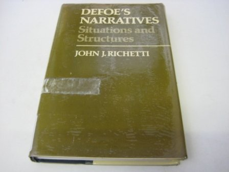 DEFOE'S NARRATIVES, Situations and Structures: RICHETTI, John J