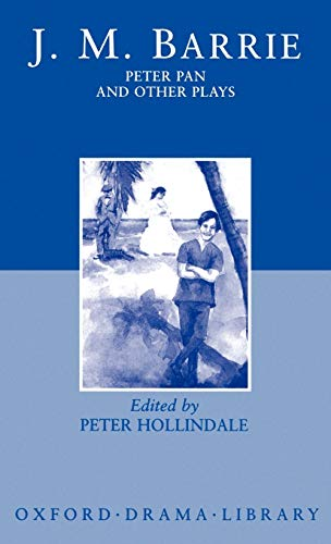 9780198121626: Peter Pan and Other Plays: The Admirable Crichton; Peter Pan; When Wendy Grew Up; What Every Woman Knows; Mary Rose (Oxford Drama Library)