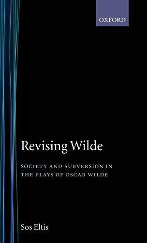 9780198121831: Revising Wilde Society and Subversion in the Plays of Oscar Wilde (Oxford English Monographs)