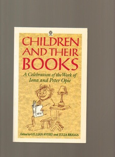 CHILDREN AND THEIR BOOKS. A Celebration of the Work of Iona and Peter Opie. With a foreword by Io...
