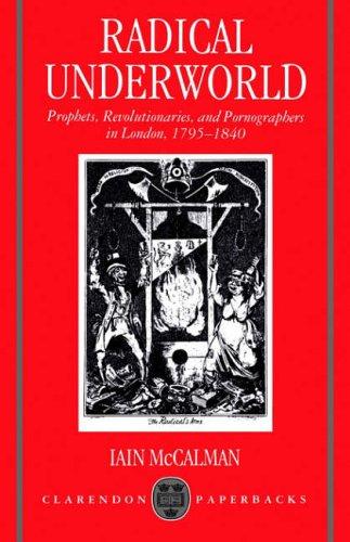 9780198122869: Radical Underworld: Prophets, Revolutionaries, and Pornographers in London, 1795-1840 (Clarendon Paperbacks)