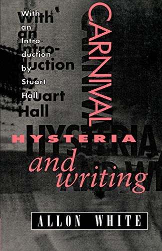 9780198122876: Carnival, Hysteria, and Writing: The Collected Essays and Autobiography of Allon White