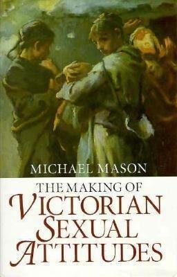 9780198122920: The Making of Victorian Sexual Attitudes