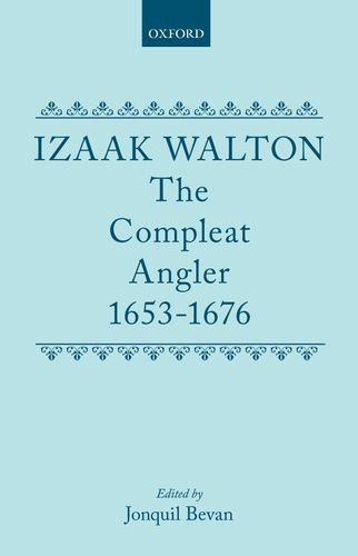 9780198123132: The Compleat Angler, 1653-1676 (|c OET |t Oxford English Texts)