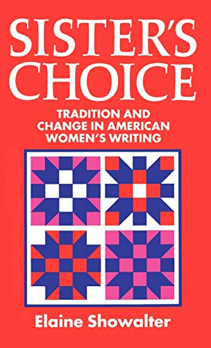 Sister's Choice Tradition And Change In American Women's Writing The Clarendon Lectures 1989.