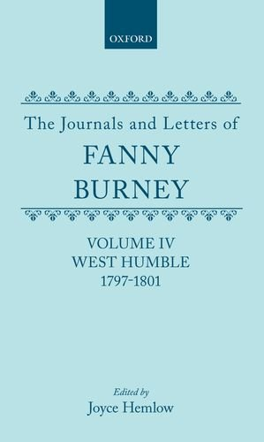9780198124320: The Journals and Letters of Fanny Burney (Madame d'Arblay): Volume IV: West Humble, 1797-1801: West Humble, 1797-1801 Vol 4