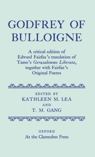 Godfrey of Bulloigne: A Critical Edition of: Torquato Tasso; Edward