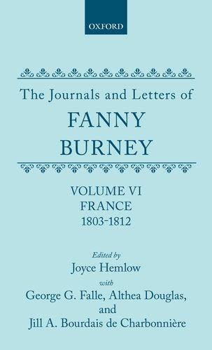 The Journals and Letters of Fanny Burney (Madame d'Arblay): Volume VI: France, 1803-1812 Letters 550-631 (9780198125167) by Fanny Burney