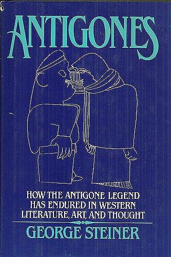 9780198126652: Antigones: How the Antigone Legend Has Endured in Western Literature, Art, and Thought