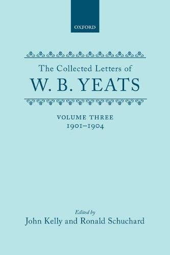 THE COLLECTED LETTERS OF W.B. YEATS. VOLUME: YEATS, William Butler,