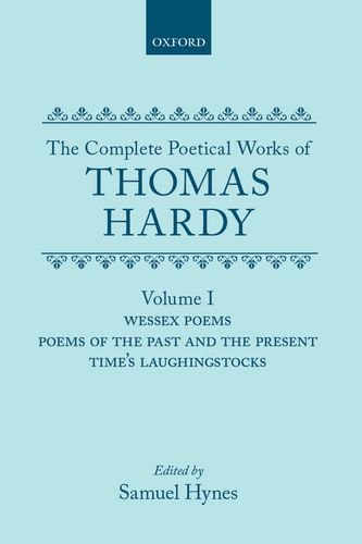 9780198127086: The Complete Poetical Works of Thomas Hardy: Volume 1: Wessex Poems, Poems of the Past and the Present, Time's Laughingstocks (|c OET |t Oxford English Texts)