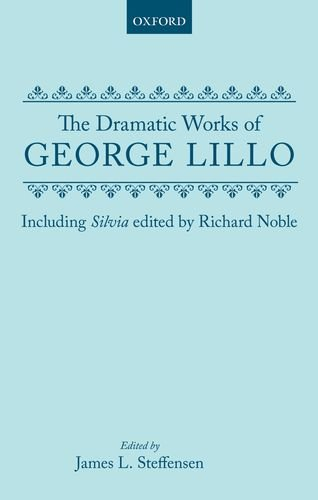 The Dramatic Works of George Lillo. Edited: LILLO, George