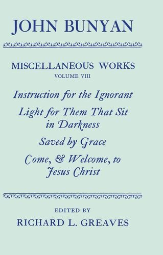 9780198127369: The Miscellaneous Works of John Bunyan: Volume 8: Instruction for the Ignorant; Light for Them That Sit in Darkness; Saved by Grace; Come, & Welcome to Jesus Christ (|c OET |t Oxford English Texts)