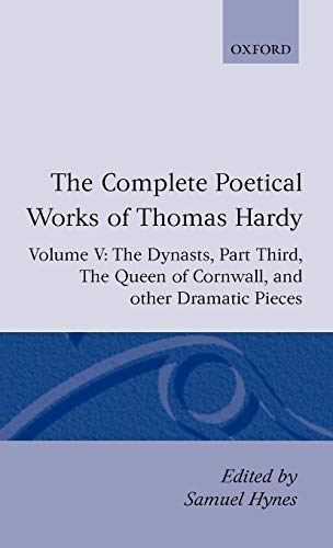 9780198127864: The Complete Poetical Works of Thomas Hardy: Volume V: The Dynasts, Part Third; The Famous Tragedy of the Queen of Cornwall; The Play of