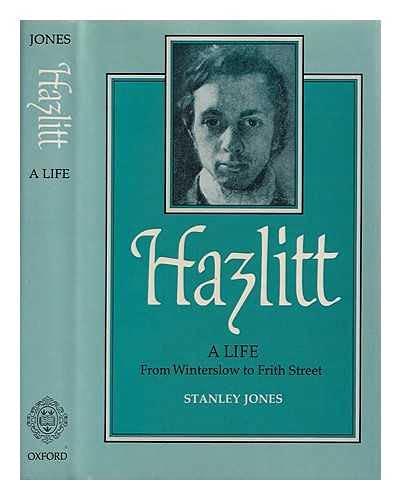 Hazlitt: A Life: From Winterslow to Frith Street: Jones, Stanley