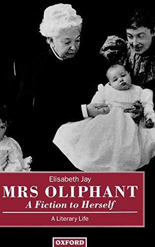 9780198128755: Mrs Oliphant: A Fiction to Herself: A Literary Life