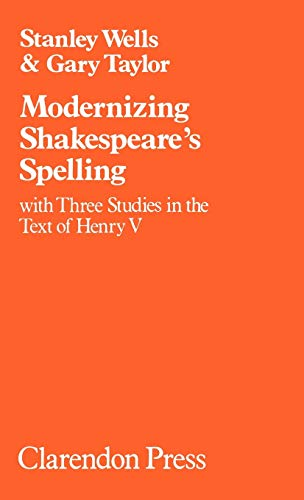 9780198129134: Modernizing Shakespeare's Spelling: With Three Studies of the Text of Henry V by Gary Taylor (Oxford Shakespeare Studies)