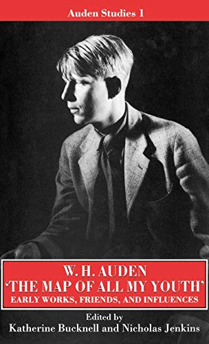 9780198129646: The Map of All My Youth: Early Works, Friends, and Influences (Auden Studies)