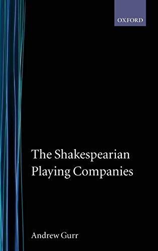 The Shakespearian Playing Companies: Andrew Gurr