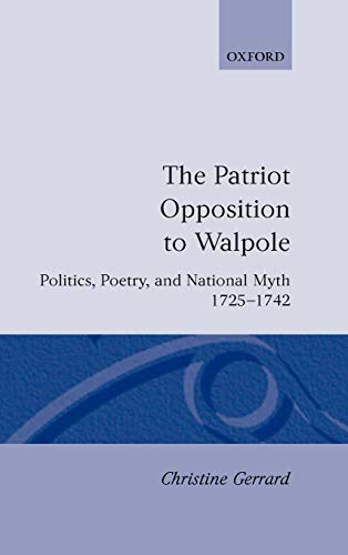 9780198129820: The Patriot Opposition to Walpole: Politics, Poetry, and National Myth, 1725-1742