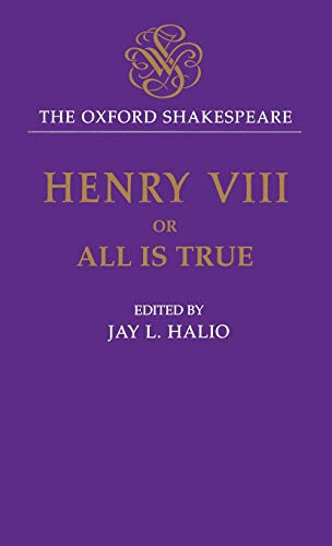 9780198130017: The Oxford Shakespeare: King Henry VIII: Or All Is True